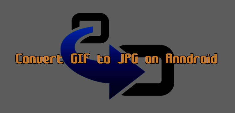 How to Convert GIF to JPG on Android Devices