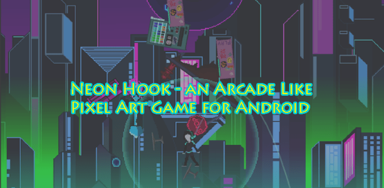 Neon Hook - an Arcade Like Pixel Art Game for Android