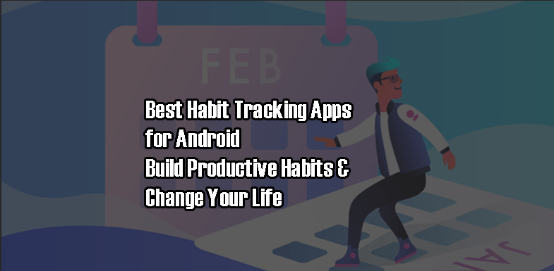 Best Habit Tracking apps for Android for Building Productive Habits