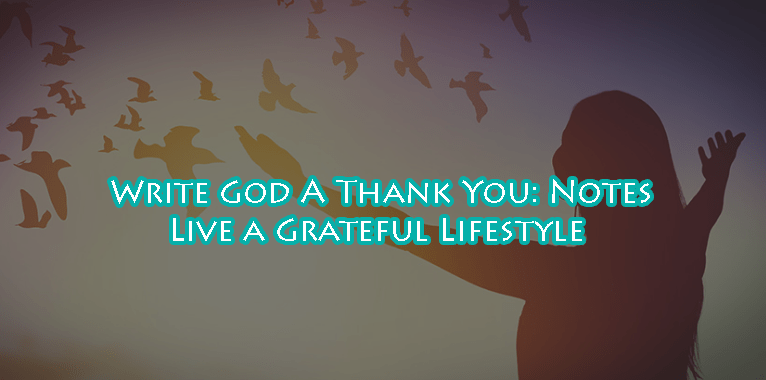Write God A Thank You Notes - Live a Grateful Lifestyle