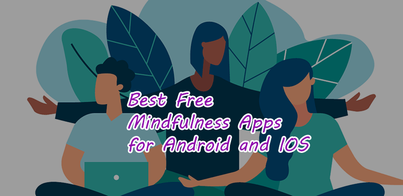 6 Best Free Mindfulness Apps for Android and IOS