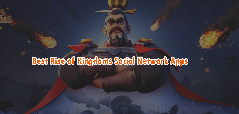 Best Rise of Kingdoms Social Network Apps