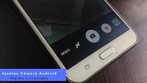 Ajustes rapidos y Avanzados Camara Android