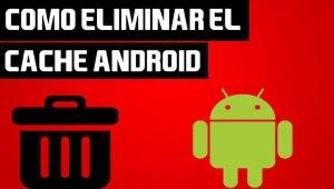 Eliminar la Caché en Android