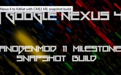 How to update Nexus 4 with Milestone 1 (M1) CM 11 Custom ROM
