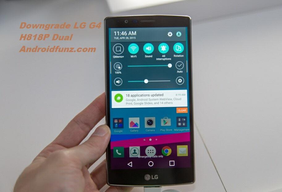 Downgrade LG G4 H818P (Dual) Marshmallow to 5 1 1 Lollipop