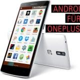 OnePlus One OxygenOS: So installierst du das neue Betriebssystem [Anleitung]