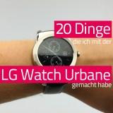 20 Dinge die ich mit der LG Watch Urbane gemacht habe
