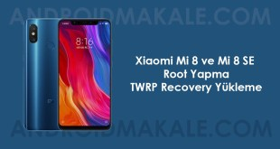 Xiaomi Mi 8 ve Mi 8 SE Root Yapma ve TWRP Recovery Yükleme