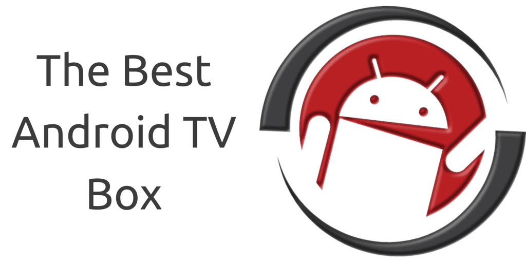 Best Android TV Box for 2019 [   and we tested them all]