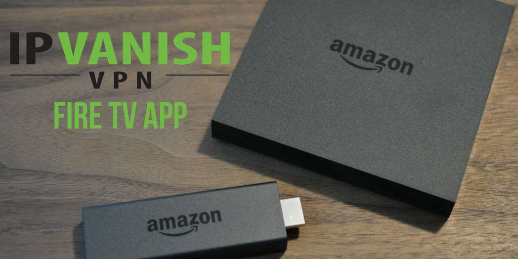 IPVanish Fire TV app: The best vpn for Firestick?
