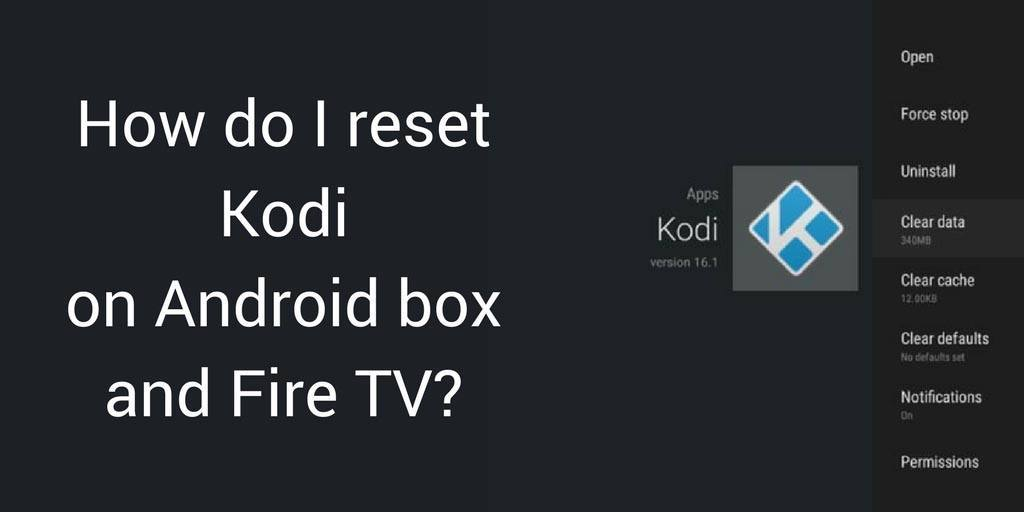 How do I reset Kodi on Android box and Fire TV?