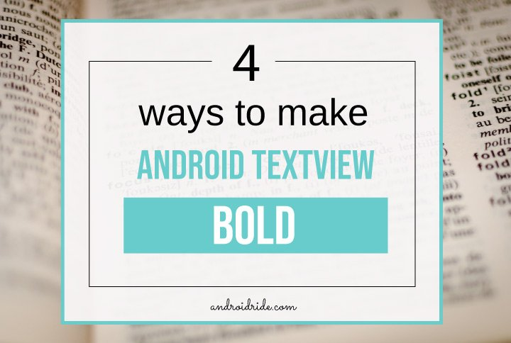 4 Ways to make Android TextView Bold - AndroidRide