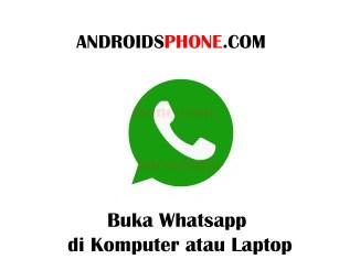 Cara Membuka Whatsapp di Komputer Atau Laptop Terbaru