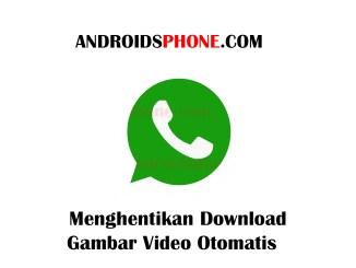 Cara Menghentikan Download Gambar Video Otomatis di Whatsapp