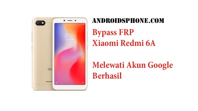 Cara Melewati Akun Google Xiaomi Redmi 6A