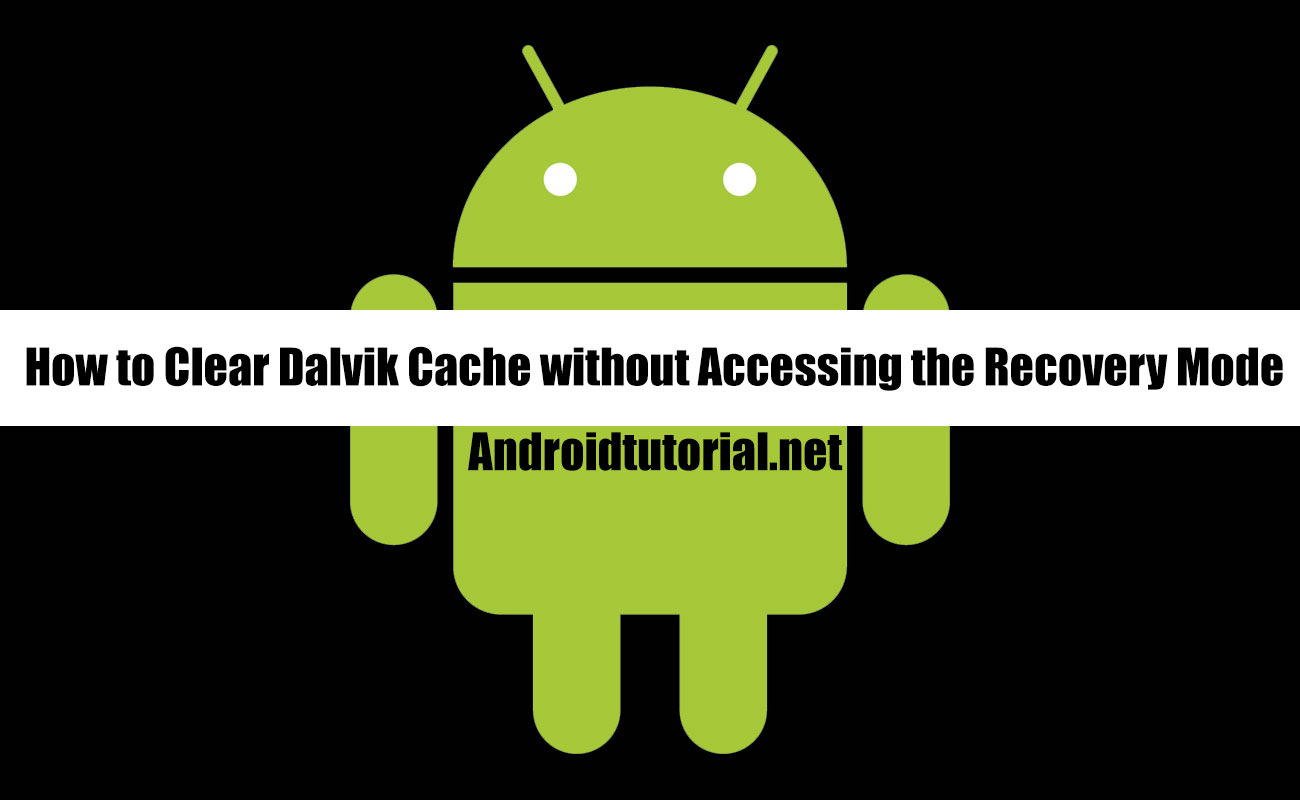 How To Clear Dalvik Cache Without Accessing Recovery Mode Androidtutorial