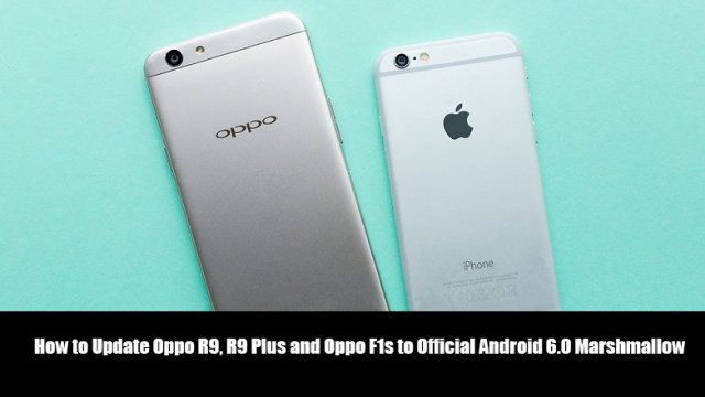 Update Oppo R9, R9 Plus and Oppo F1s to Official Android 6.0 Marshmallow