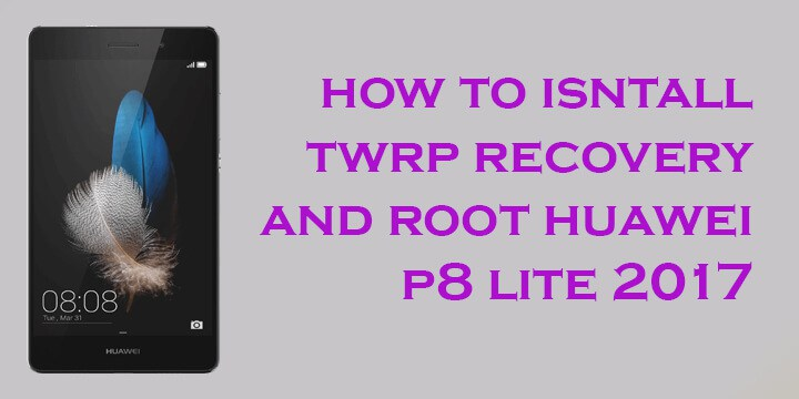 How To Install Twrp And Root Huawei P8 Lite 2017 Pra Lx1