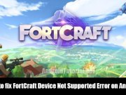 How to fix FortCraft Device Not Supported Error on Android