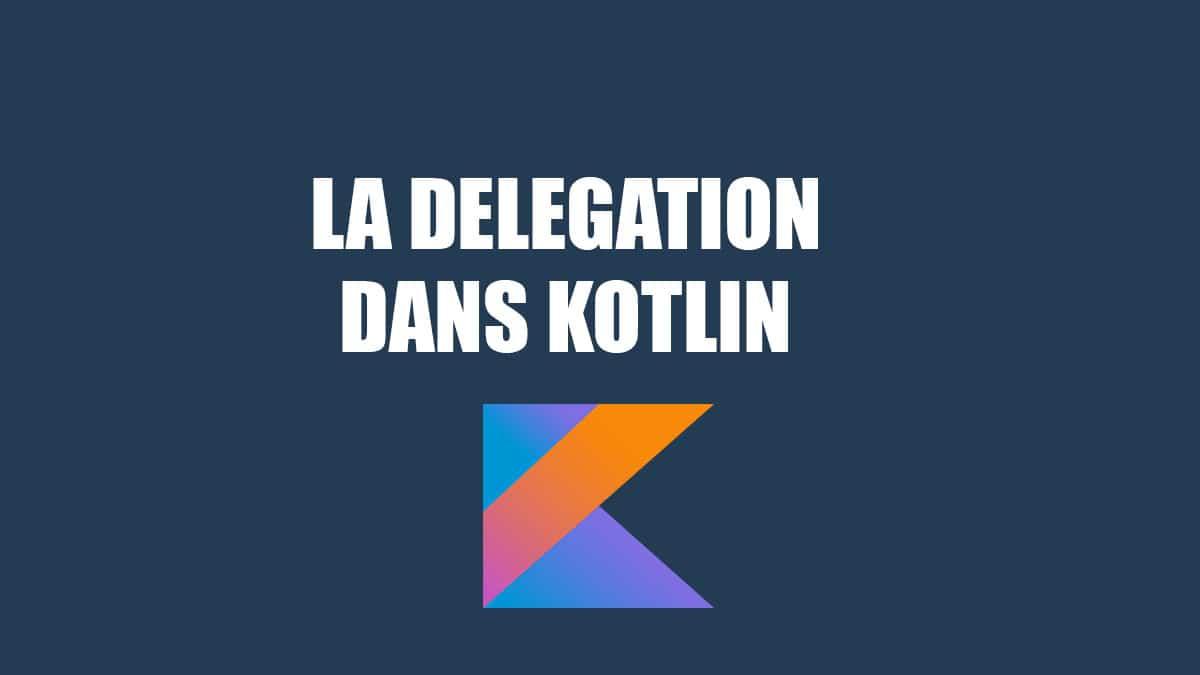 la delegation dans kotlin