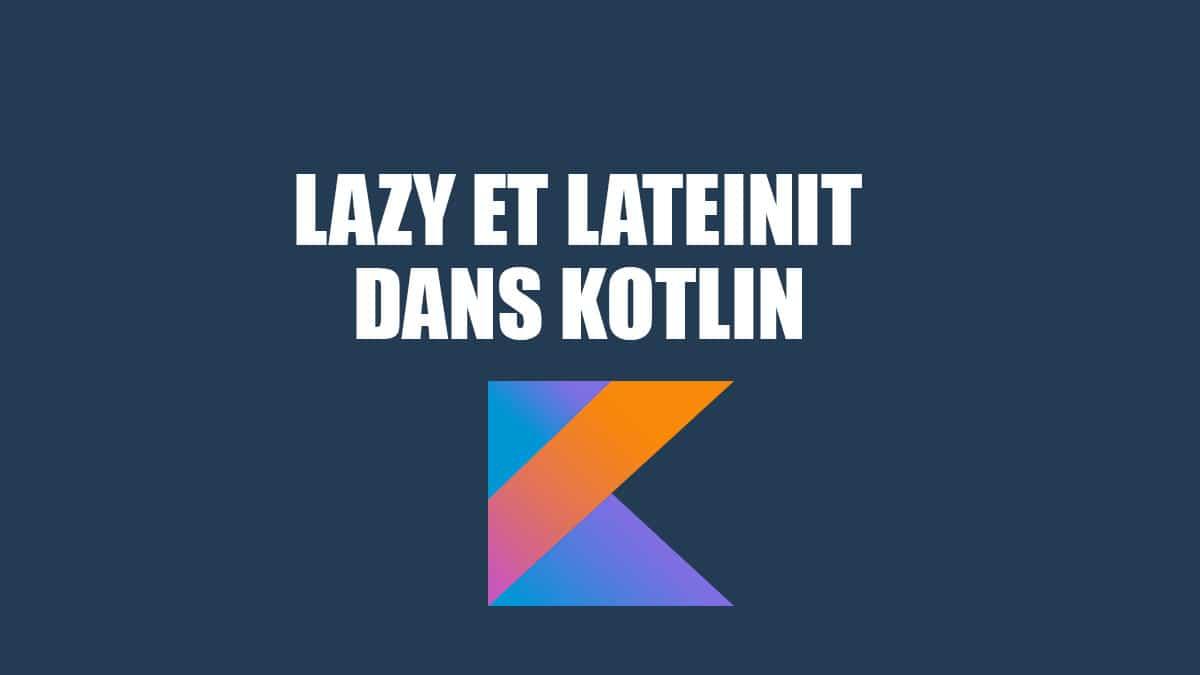 lazy et lateinit dans kotlin
