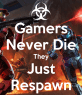 gamers-never-die-they-just-respawn-11