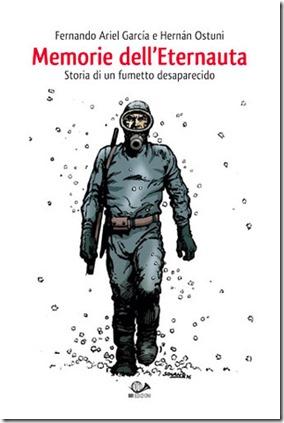 Memorie dell'Eternauta - Storia di un fumetto desaparecido di Fernado Ariel Garcia e Hernan Ostuni (edito da 001 edizioni)