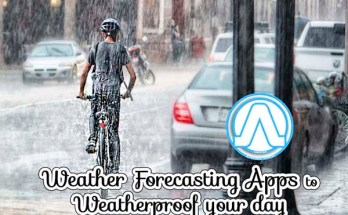Weather Forecasting Apps toWeatherproof your day