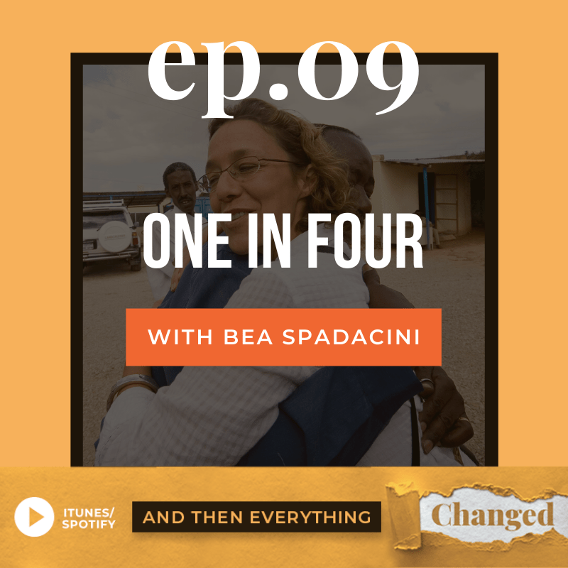 And Then Everything Changed Podcast - Episode 09: One In Four ft. Bea Spadicini