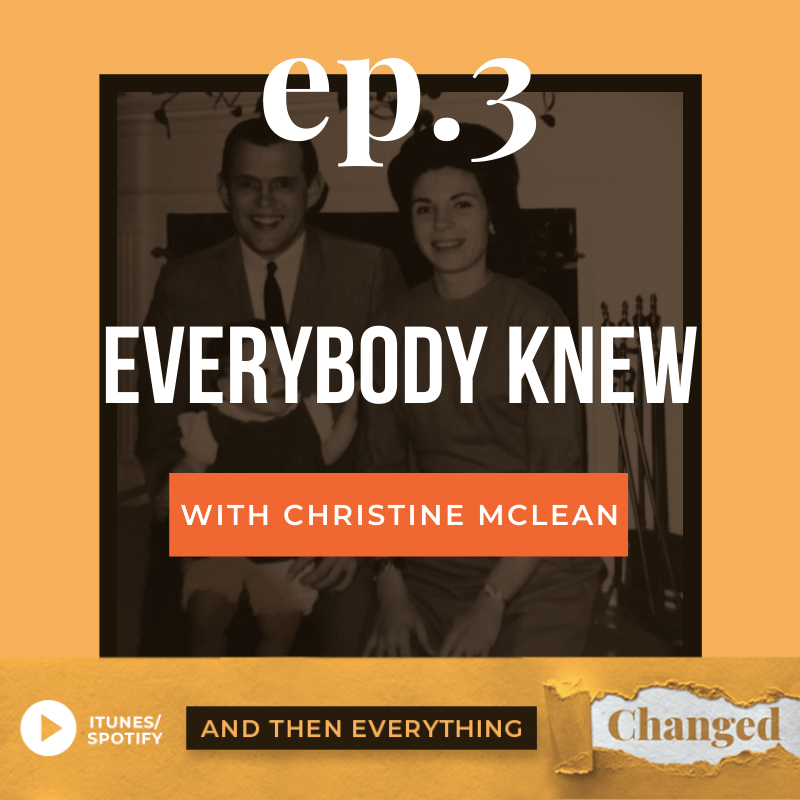 And Then Everything Changed Podcast - Episode 3: Everybody Knew ft. Christine McLean