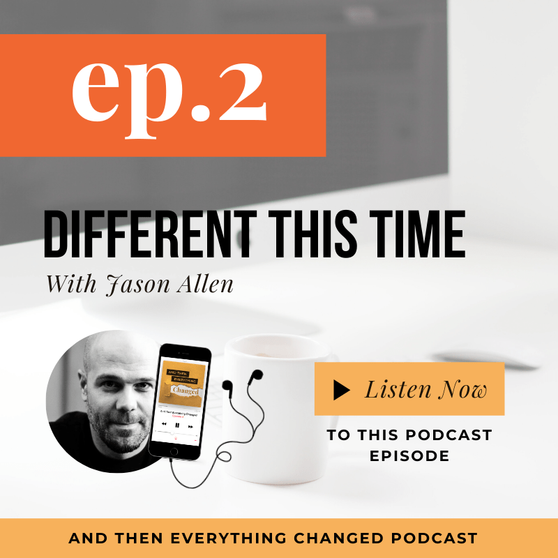 And Then Everything Changed Podcast - Episode 2: Different This Time ft. Jason Allen