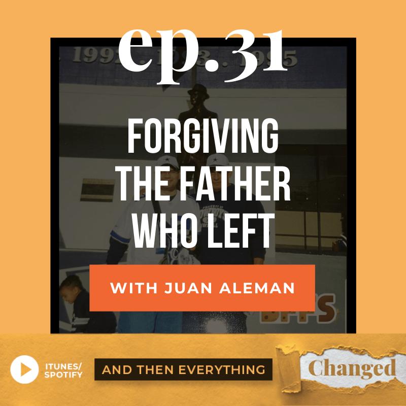 ATEC - Episode 31: Forgiving the Father Who Left ft. Juan Aleman