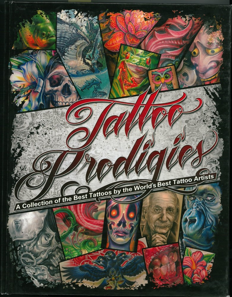 B�cher - Ver�ffentlichungen - TATTOO PRODIGIES - A COLLECTION OF THE BEST TATTOOS BY THE WORLD'S BEST TATTOO ARTISTS No. 1 - 2010