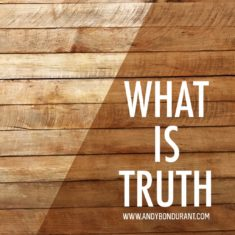 Pilate said, what is truth on Andybondurant.com