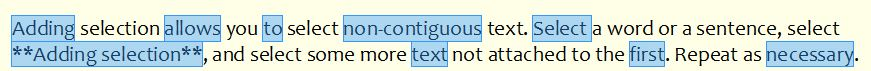 The Adding Selection option allows you to select discontiguous text. (I like the word, discontiguous).