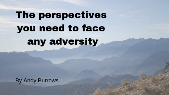 The perspectives you need to get through any adversity