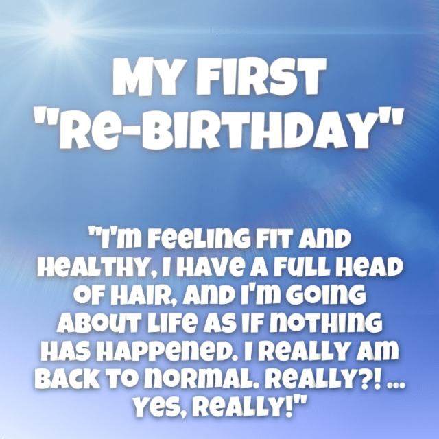My 1st Re-Birthday (Cancer and Me 71)