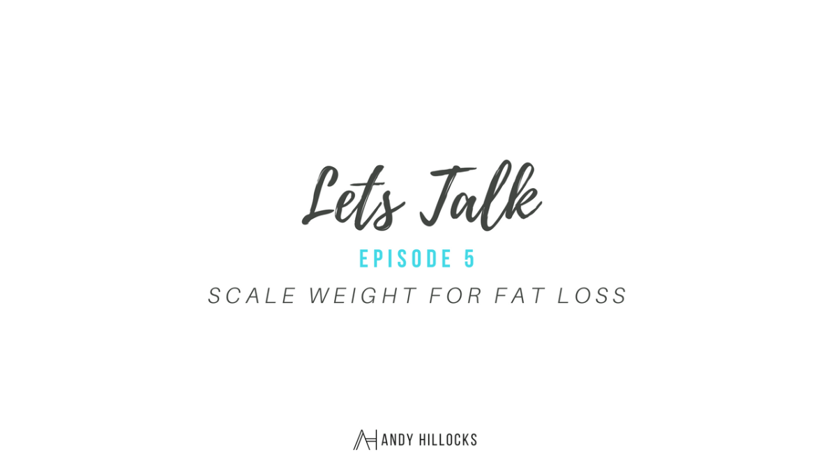SCALE WEIGHT FOR FAT LOSS – LETS TALK EP5