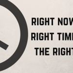 Right now is the right time to do the right