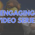 Engaging Video Series