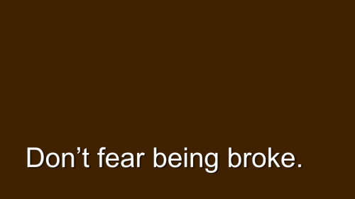 Relish. Don't fear being broke