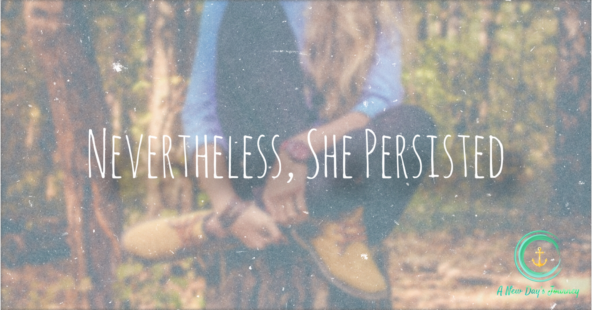Nevertheless, She Persisted: 6 Pieces of Advice For My Younger Self