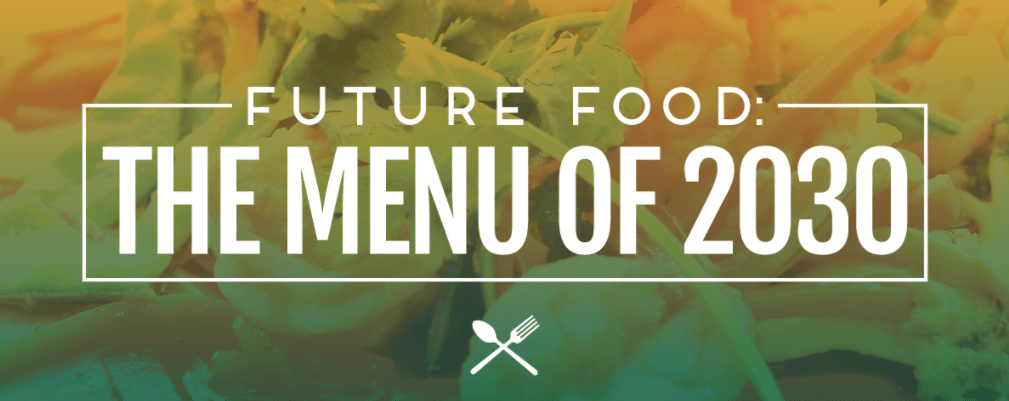 Future Food: The Menu of 2030 [infographic]