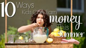 10 Ways Kids Can Make Money This Summer