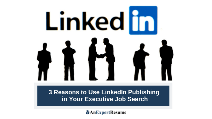 3 Reasons to Use LinkedIn Publishing for Your 6-Figure Job