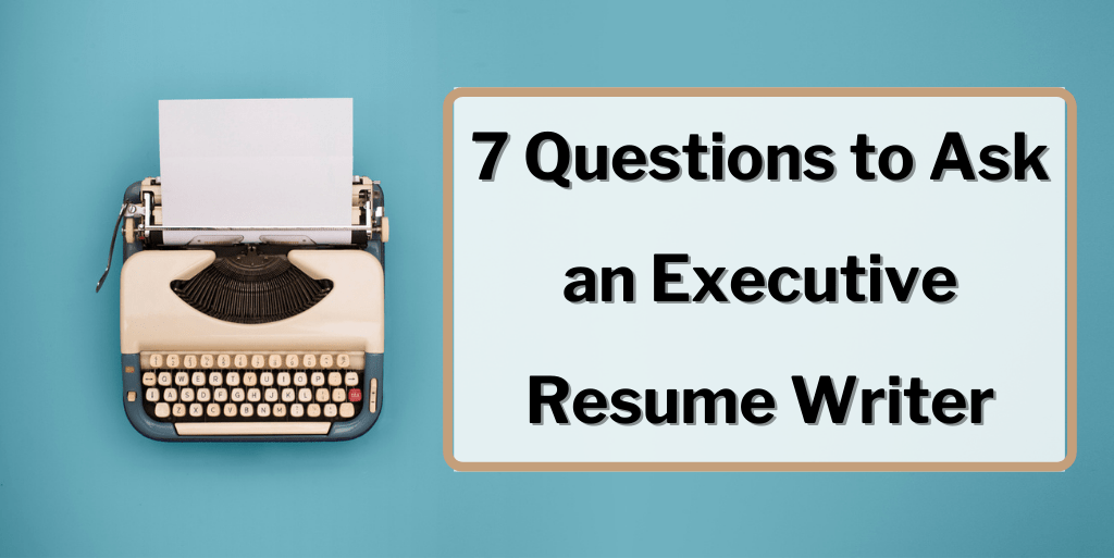 7 Questions to Ask an Executive Resume Writer