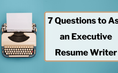 The 7 Questions to Ask an Executive Resume Writer