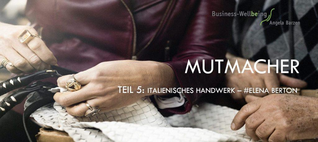 """Mutmacher 5: Italienisches Handwerk """"Meister in ihrem Fach"""" – #Elena Berton"""