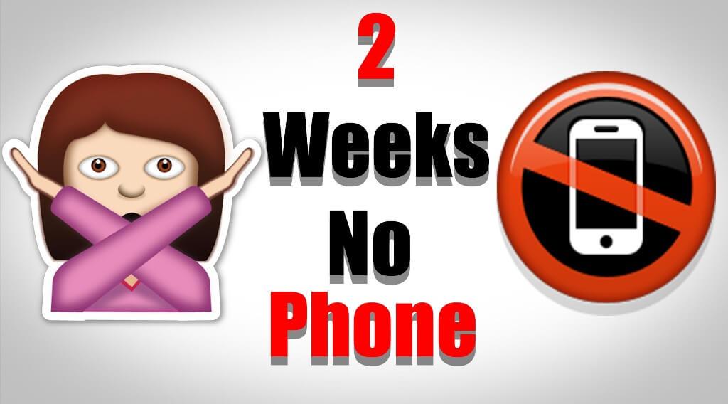 2 weeks no phone